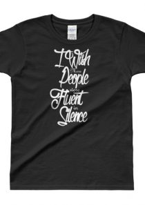 I wish more People were Fluent in Silcence – Ladies' T-shirt